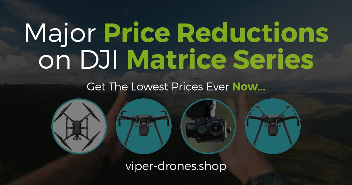 DJI Matrice Servies Price Reductions on Viper Drones Shop