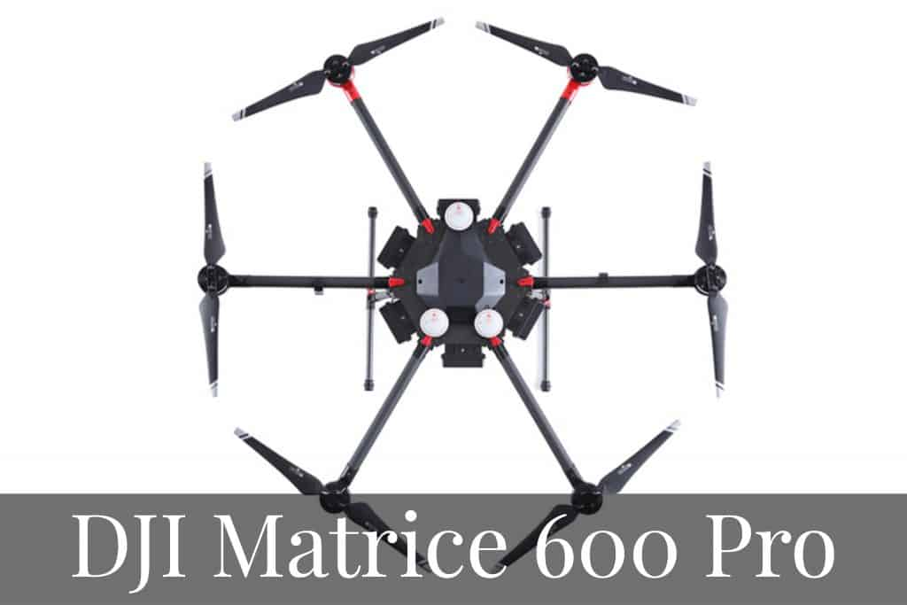 DJI Matrice 600 PRO - Top Professional Drones For UAV Pilots in 2020