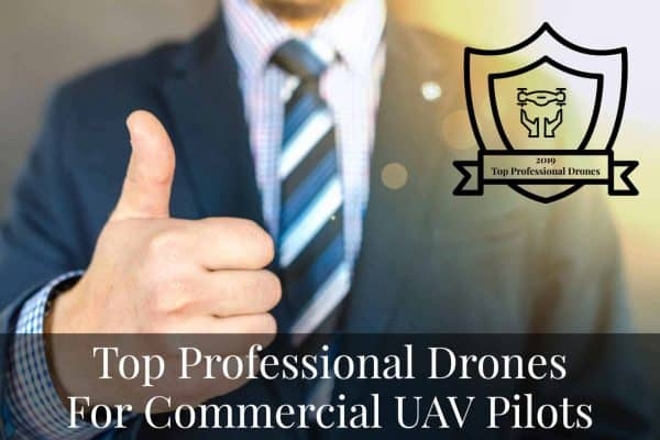 Recommended Top Professional Drones For Commercial UAV Pilots in 2020