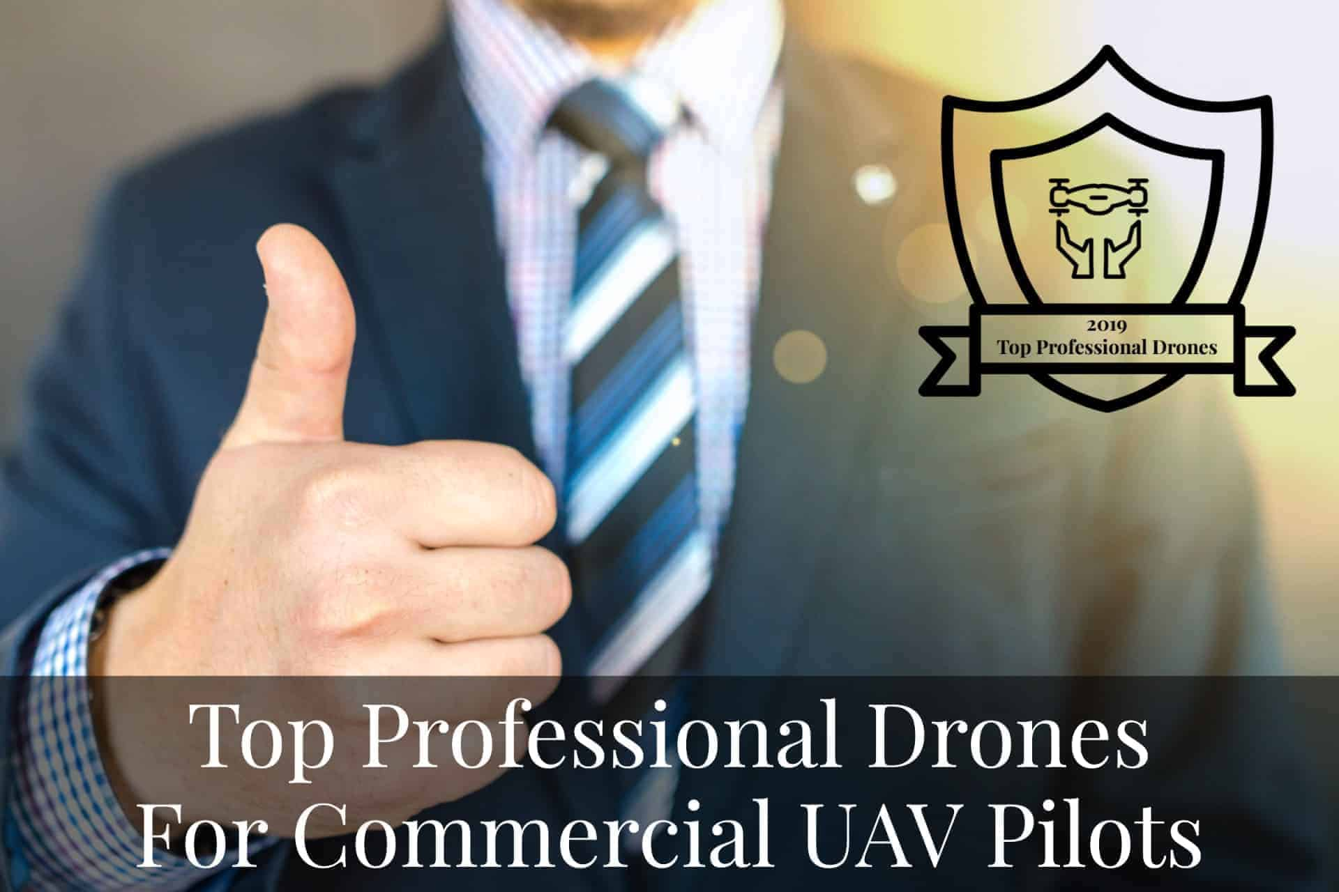 Recommended Top Professional Drones For Commercial UAV Pilots in 2019